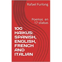 100 HAIKUS: SPANISH, ENGLISH, FRENCH AND ITALIAN (French Edition)