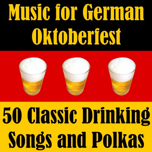 Music for German Oktoberfest: 50 Classic Drinking Songs and Polkas