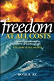 Freedom at All Costs, Daniel K. Luc, 061569666X