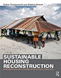 Sustainable Housing Reconstruction : Designing Resilient Housing after Natural Disasters, Charlesworth, Esther and Ahmed, Iftekhar, 0415702615