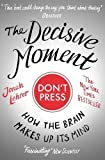 img - for The Decisive Moment: How the Brain Makes Up Its Mind book / textbook / text book