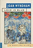 img - for Love is Blue: A Wartime Diary (Flamingo) by Joan Wyndham (1987-10-15) book / textbook / text book