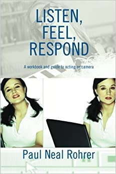 Listen, Feel, Respond: A Workbook and Guide to Acting on Camera by Paul Rohrer (2005-08-08)