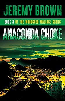 Anaconda Choke: Round 3 in the Woodshed Wallace Series by [Brown, Jeremy]