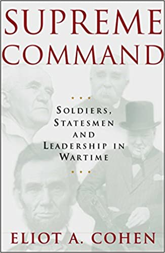 Supreme Command Soldiers Statesmen And Leadership In Wartime