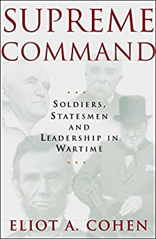 Supreme Command: Soldiers, Statesmen and Leadership in Wartime (English Edition) por [Cohen, Eliot A.]