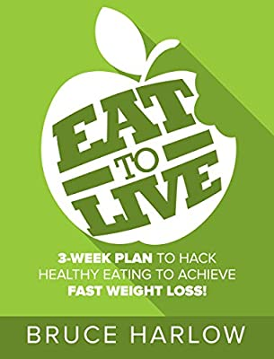 Eat to Live Diet: 3-Week Plan to Hack Healthy Eating & Achieve Fast Weight Loss!