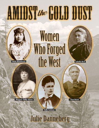 Amidst the Gold Dust: Women Who Forged the West by Julie Danneberg (2001-02-26)