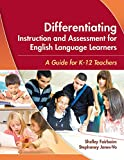 {[Shelley Fairbairn]} Differentiating Instruction and Assessment for English Language Learners: A Guide for K - 12 Teachers