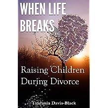 When Life Breaks: Raising Children During Divorce