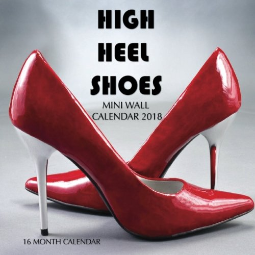High Heel Shoes Mini Wall Calendar 2018: 16 Month Calendar
