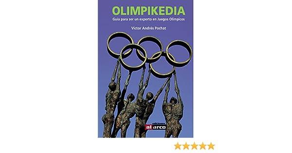 Olimpikedia: Guía para ser un experto en Juegos Olímpicos eBook: Pochat, Víctor Andrés, Al Arco, Ediciones, Simón, Miguel, Zavattaro, Leo: Amazon.es: Tienda Kindle