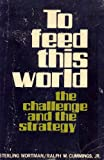 To Feed This World : The Challenge and the Strategy, Wortman, Sterling and Cummings, Ralph W., Jr., 0801821371