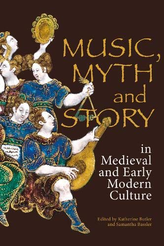 (Music, Myth and Story in Medieval and Early Modern Culture (Studies in Medieval and Renaissance Music))