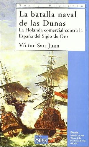 La batalla naval de las Dunas: La Holanda comercial contra la ...