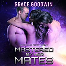 Mastered by Her Mates: Interstellar Bride Series, Book 6 Audiobook by Grace Goodwin Narrated by BJ Pottsworth, Audrey Conway