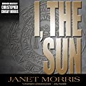 I, the Sun Audiobook by Janet Morris Narrated by Chistopher Crosby Morris