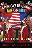 America's Reigning Cats and Dogs!, Douglas Kendall, 0595520367
