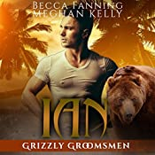Ian: Grizzly Groomsmen, Book 4 | Becca Fanning