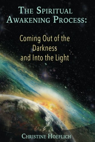 The Spiritual Awakening Process: Coming Out of the Darkness and Into the Light