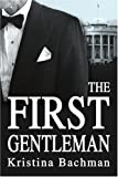 The First Gentleman, Kristina Bachman, 0595331939