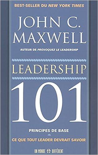LEADERSHIP 101 PRINCIPES DE BASES - CE QUE TOUT LEADER DEVRAIT SAVOIR Broché – 1 octobre 2003