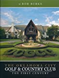 Oklahoma City Golf & Country Club: The First Century