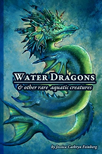 Water Dragons & Other Rare Aquatic Creatures: A Field Guide (Dragons & Other Rare Creatures) by [Feinberg, Jessica]