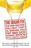 The Sugar Fix: The High Fructose Fallout That Is Making You Fat and Sick