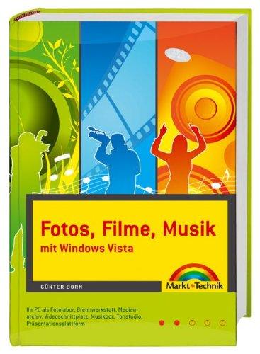 Fotos, Filme, Musik mit Windows Vista  - Ihr PC als Fotolabor, Videoschnittplatz, Tonstudio, Brennwerkstatt, Medienarchiv. Musikbox, Präsentationsplattform (Kompendium / Handbuch)