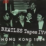 BEATLES TAPES IV:HONG KONG '64