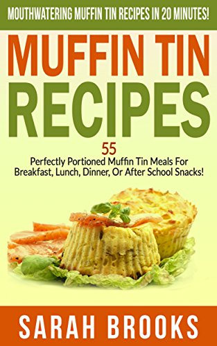 - Muffin Tin Recipes: Mouthwatering Muffin Tin Recipes In 20 Minutes! - 55 Perfectly Portioned Muffin Tin Meals For Breakfast, Lunch, Dinner, Or After School ... Cheap, Freezer Dinners, Family Meals)