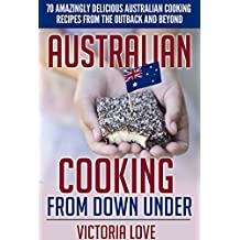Australia: Australia, Oy Mate! Australian Cooking From Down Under: 70 Amazingly Delicious Australian Cooking Recipes From the Outback and Beyond