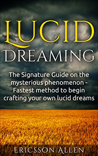 Lucid Dreaming: The Signature Guide on the Mysterious Phenomenon (Dreams Psychology Nightmare series)