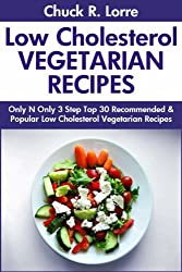 Only And Only 3 Steps Top 30 Most-Recommended & Most-Popular LOW CHOLESTEROL VEGETARIAN Recipes For You And Your Family's Health (English Edition)