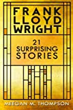 Frank Lloyd Wright: 21 Surprising Stories