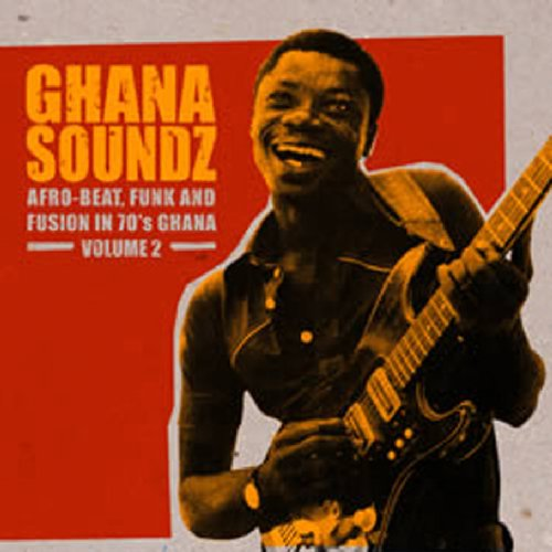 Ghana Soundz: Afro-Beat. Funk & Fusion in 70's Ghana Vol. 2 by Soundway