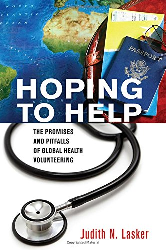 Pdf Health Hoping to Help: The Promises and Pitfalls of Global Health Volunteering (The Culture and Politics of Health Care Work)
