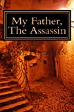 My Father, the Assassin, J. W. Finnigan, 1481904396