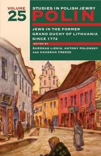 polin-studies-in-polish-jewry-volume-25-jews-in-the-former-grand-duchy-of-lithuania-since-1772