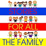 Stories for All the Family | Mike Bennett,Tim Firth,Simon Firth,Hans Christian Andersen,Kathy James,William Vandyck
