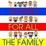 Stories for All the Family | Mike Bennett,Tim Firth,Simon Firth,Hans Christian Andersen,Kathy James,William Vandyck