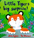 Little Tiger's Big Surprise!, Julie Sykes, 1888444525