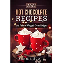 120 Hot Chocolate Recipes