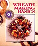 Wreath Making Basics: More Than 80 Wreath Ideas