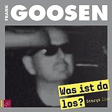 Was ist da los? Storys live Hörbuch von Frank Goosen Gesprochen von: Frank Goosen