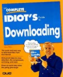 The Complete Idiot's Guide to Downloading, Aaron Weiss, 0789705672