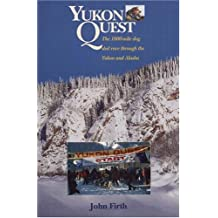 Yukon Quest: The 1,000 Mike Dog Sled Race through the Yukon and Alaska