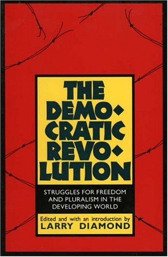 The Democratic Revolution: Struggles for Freedom and Pluralism in the Developing World (Perspectives on Freedom)