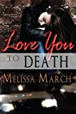 Love You to Death, Melissa March, 1612358411